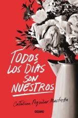 Todos los dias son nuestros; Catalina Aguilar Mastretta